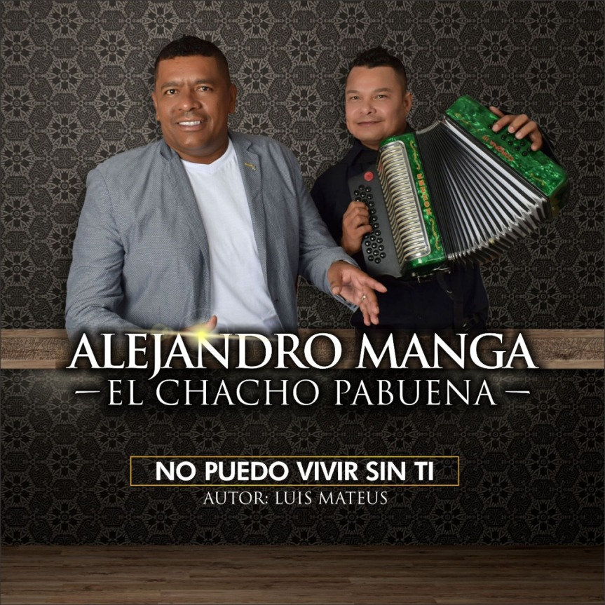 "Alejandro Manga & Chacho Pabuena estrenan ""No puedo vivir sinti"""